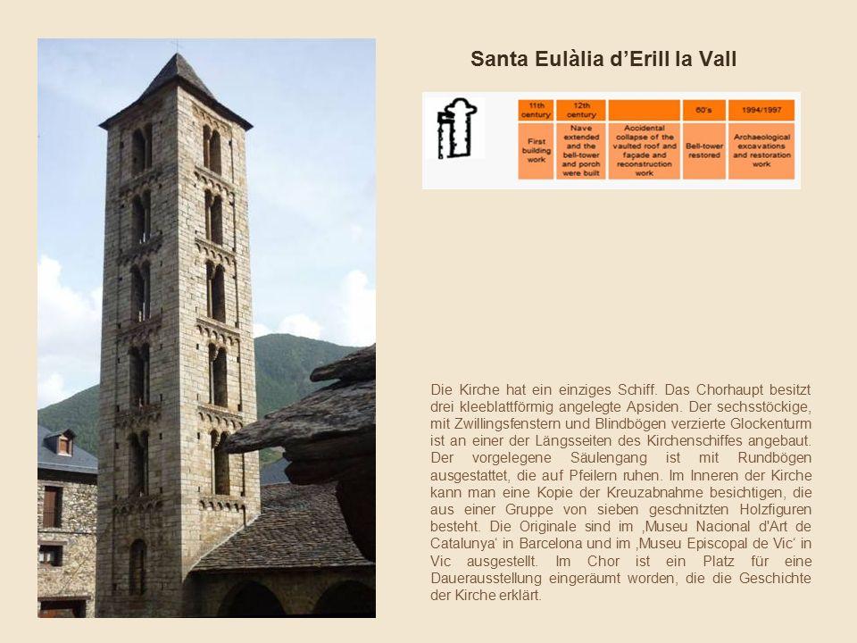 Santa Eulàlia d'Erill la Vall Die Kirche hat ein einziges Schiff. Das Chorhaupt besitzt drei kleeblattförmig angelegte Apsiden. Der sechsstöckige, mit