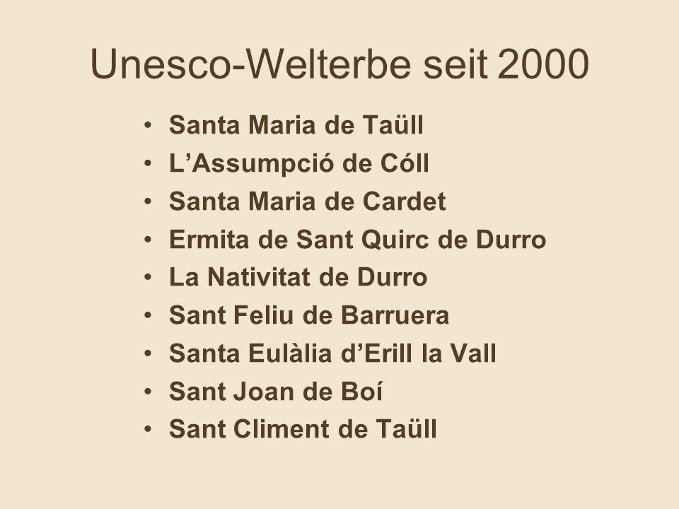 Unesco-Welterbe seit 2000 Santa Maria de Taüll L'Assumpció de Cóll Santa Maria de Cardet Ermita de Sant Quirc de Durro La Nativitat de Durro Sant Feliu de Barruera Santa Eulàlia d'Erill la Vall Sant Joan de Boí Sant Climent de Taüll