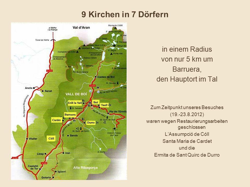 9 Kirchen in 7 Dörfern in einem Radius von nur 5 km um Barruera, den Hauptort im Tal Zum Zeitpunkt unseres Besuches (19.-23.8.2012) waren wegen Restau