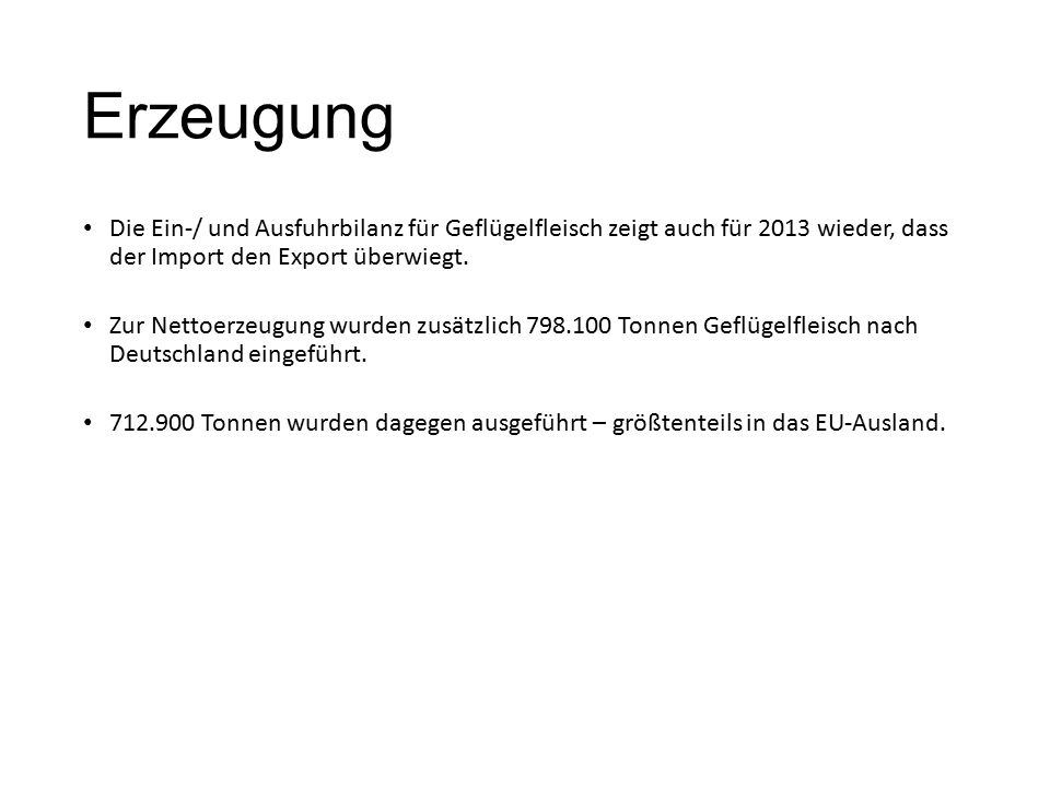 Erzeugung Die Ein-/ und Ausfuhrbilanz für Geflügelfleisch zeigt auch für 2013 wieder, dass der Import den Export überwiegt.