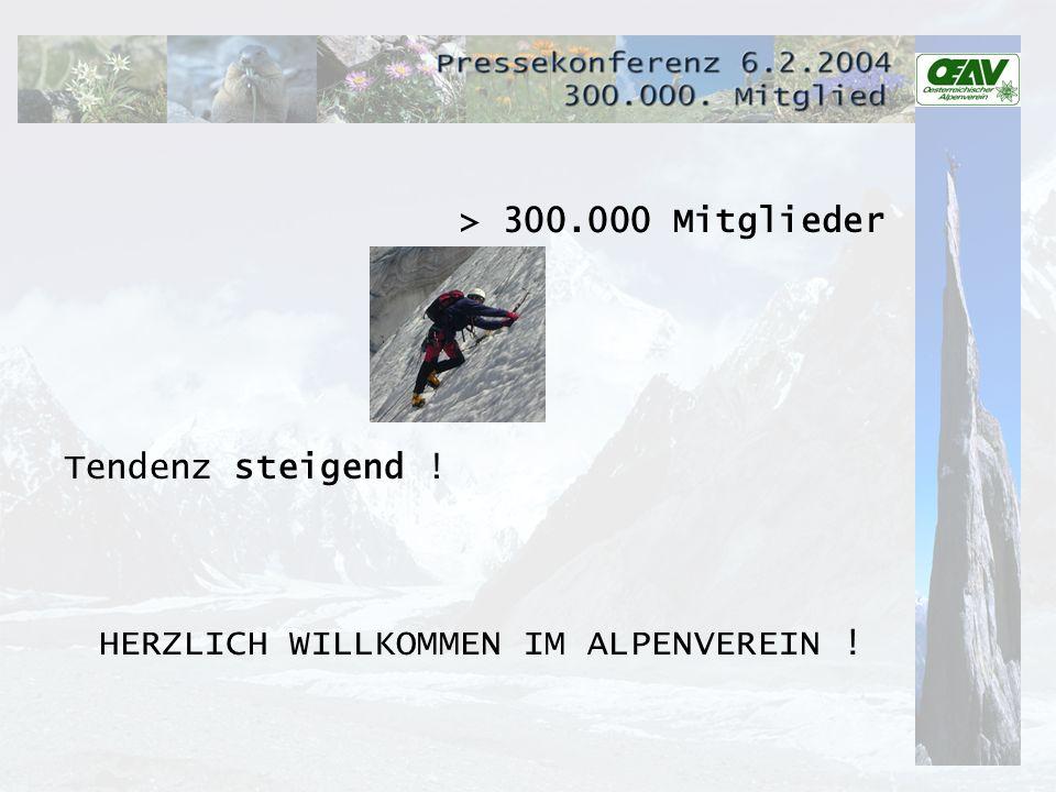> 300.000 Mitglieder Tendenz steigend ! HERZLICH WILLKOMMEN IM ALPENVEREIN !