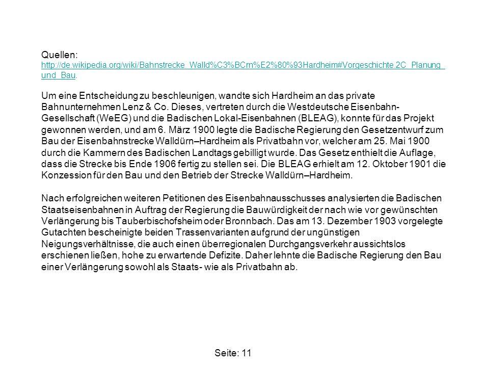 Quellen: http://de.wikipedia.org/wiki/Bahnstrecke_Walld%C3%BCrn%E2%80%93Hardheim#Vorgeschichte.2C_Planung_ und_Bau. Um eine Entscheidung zu beschleuni