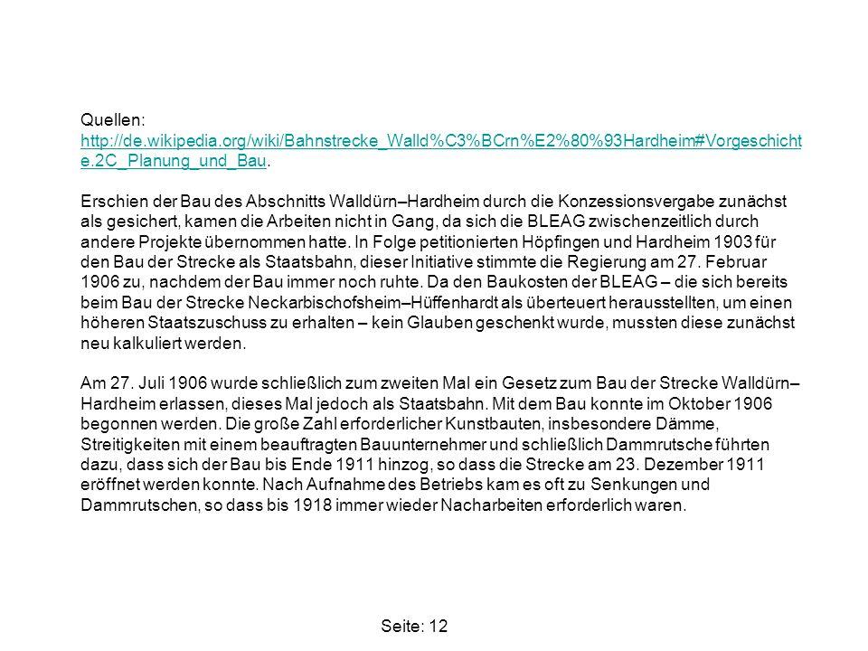 Quellen: http://de.wikipedia.org/wiki/Bahnstrecke_Walld%C3%BCrn%E2%80%93Hardheim#Vorgeschicht e.2C_Planung_und_Bau. Erschien der Bau des Abschnitts Wa