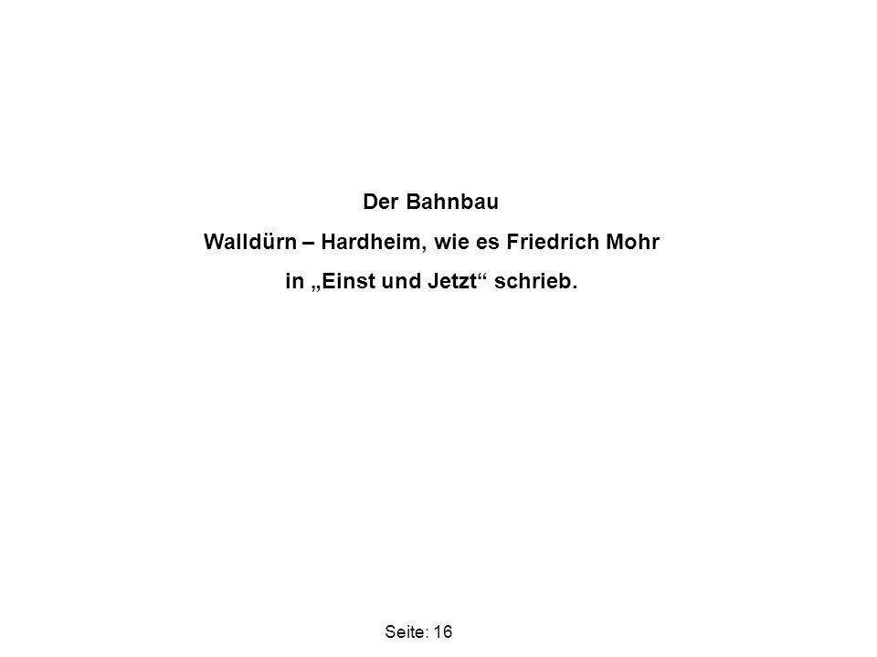 """Der Bahnbau Walldürn – Hardheim, wie es Friedrich Mohr in """"Einst und Jetzt"""" schrieb. Seite: 16"""