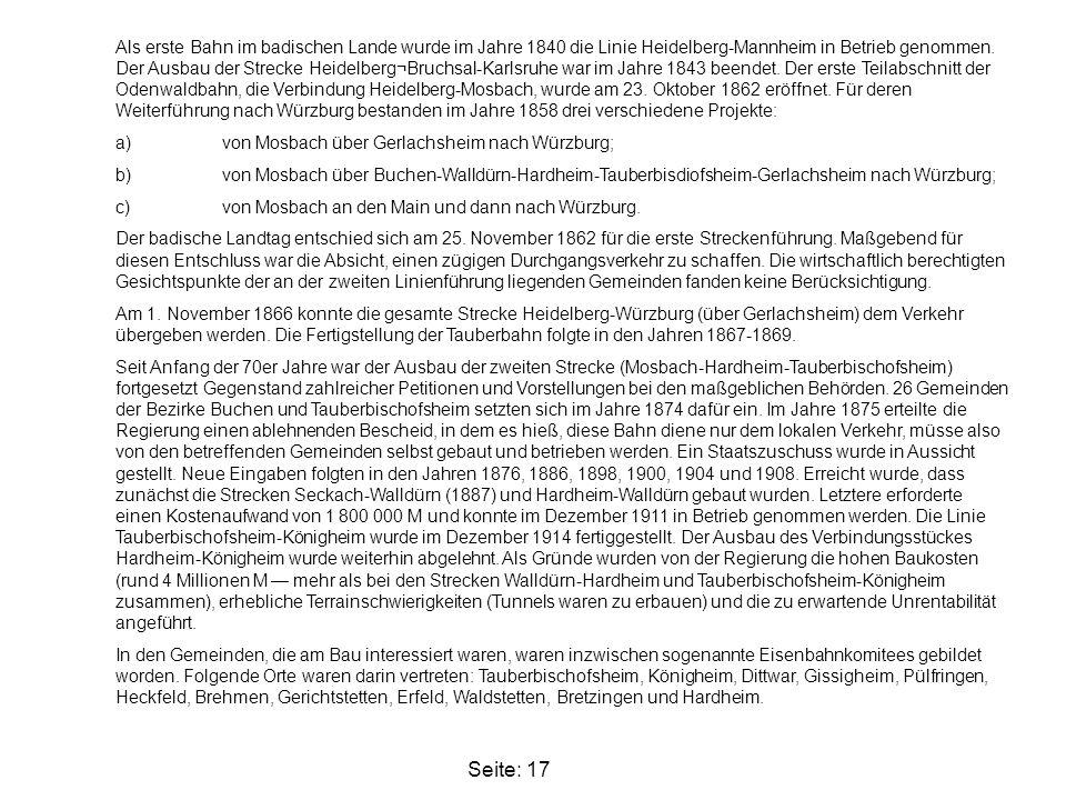 Seite: 17 Als erste Bahn im badischen Lande wurde im Jahre 1840 die Linie Heidelberg-Mannheim in Betrieb genommen. Der Ausbau der Strecke Heidelberg¬B