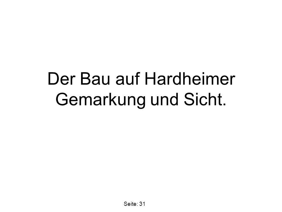 Der Bau auf Hardheimer Gemarkung und Sicht. Seite: 31