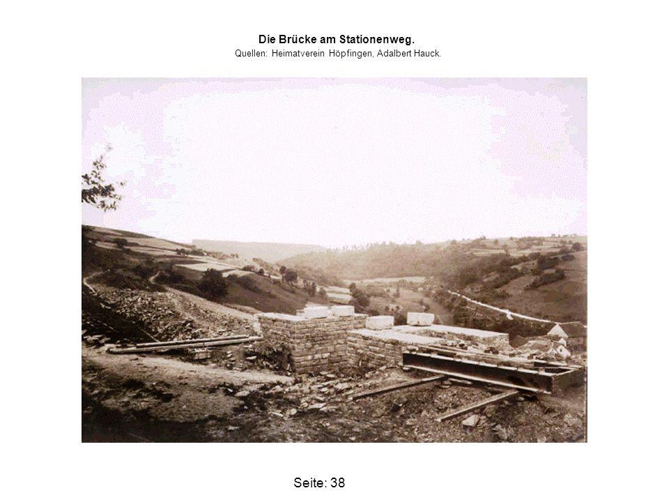 Seite: 38 Die Brücke am Stationenweg. Quellen: Heimatverein Höpfingen, Adalbert Hauck.
