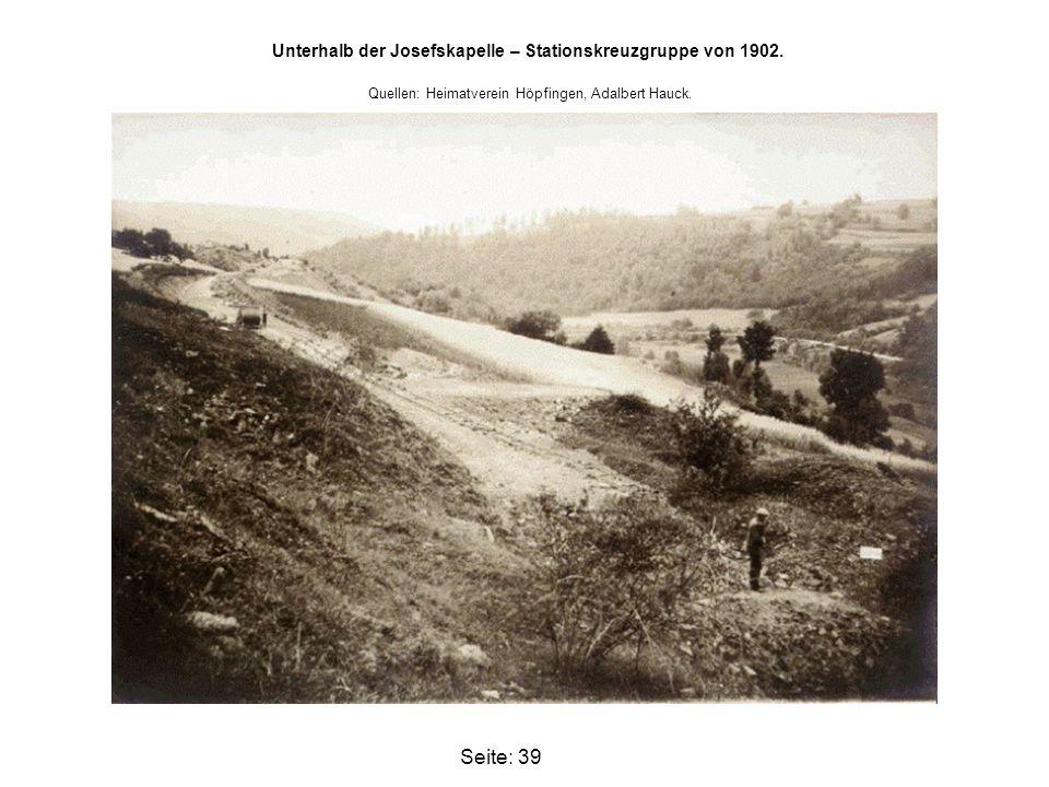 Seite: 39 Unterhalb der Josefskapelle – Stationskreuzgruppe von 1902. Quellen: Heimatverein Höpfingen, Adalbert Hauck.