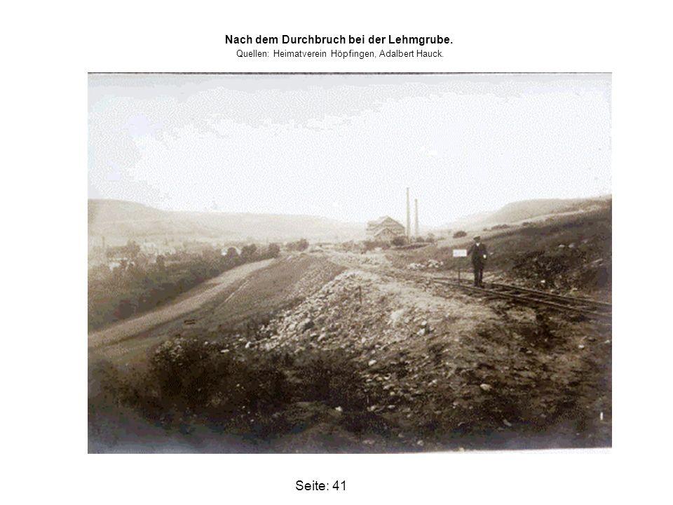 Seite: 41 Nach dem Durchbruch bei der Lehmgrube. Quellen: Heimatverein Höpfingen, Adalbert Hauck.