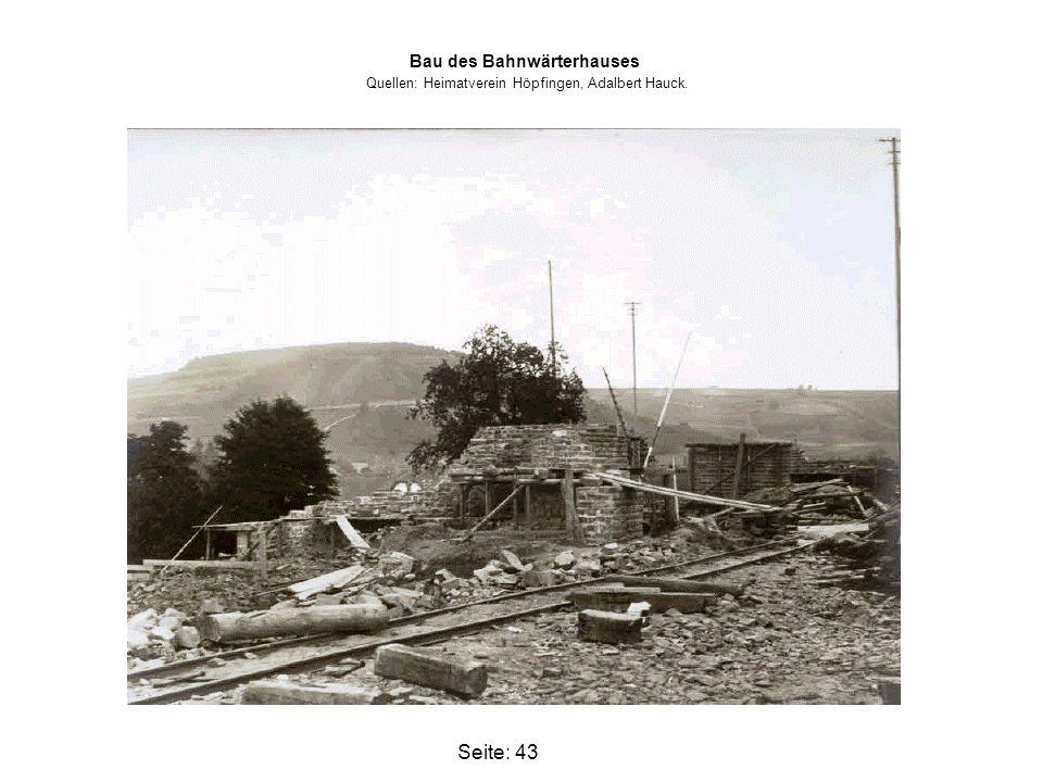 Seite: 43 Bau des Bahnwärterhauses Quellen: Heimatverein Höpfingen, Adalbert Hauck.