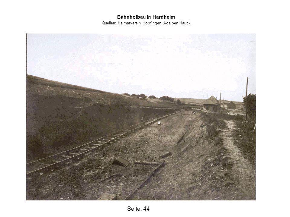 Seite: 44 Bahnhofbau in Hardheim Quellen: Heimatverein Höpfingen, Adalbert Hauck.