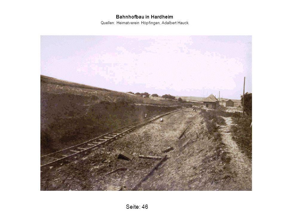 Seite: 46 Bahnhofbau in Hardheim Quellen: Heimatverein Höpfingen, Adalbert Hauck.