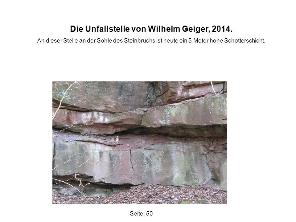 Die Unfallstelle von Wilhelm Geiger, 2014. An dieser Stelle an der Sohle des Steinbruchs ist heute ein 5 Meter hohe Schotterschicht. Seite: 50