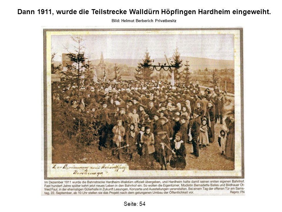 Dann 1911, wurde die Teilstrecke Walldürn Höpfingen Hardheim eingeweiht. Bild: Helmut Berberich Privatbesitz Seite: 54