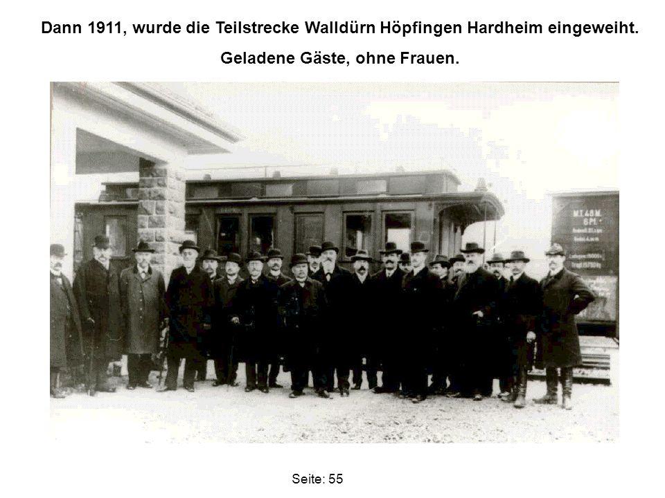 Dann 1911, wurde die Teilstrecke Walldürn Höpfingen Hardheim eingeweiht. Geladene Gäste, ohne Frauen. Seite: 55