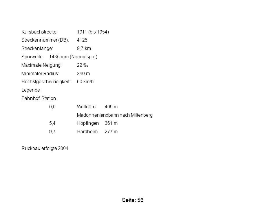 Seite: 56 Kursbuchstrecke: 1911 (bis 1954) Streckennummer (DB): 4125 Streckenlänge: 9,7 km Spurweite: 1435 mm (Normalspur) Maximale Neigung: 22 ‰ Mini