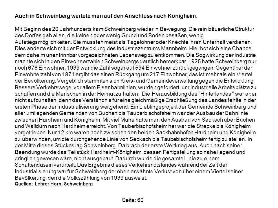 Seite: 60 Auch in Schweinberg wartete man auf den Anschluss nach Königheim. Mit Beginn des 20.Jahrhunderts kam Schweinberg wieder in Bewegung. Die rei