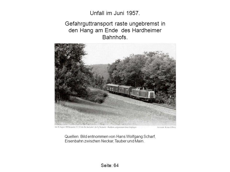 Seite: 64 Unfall im Juni 1957. Gefahrguttransport raste ungebremst in den Hang am Ende des Hardheimer Bahnhofs. Quellen: Bild entnommen von Hans Wolfg