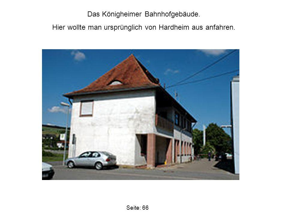 Seite: 66 Das Königheimer Bahnhofgebäude. Hier wollte man ursprünglich von Hardheim aus anfahren.