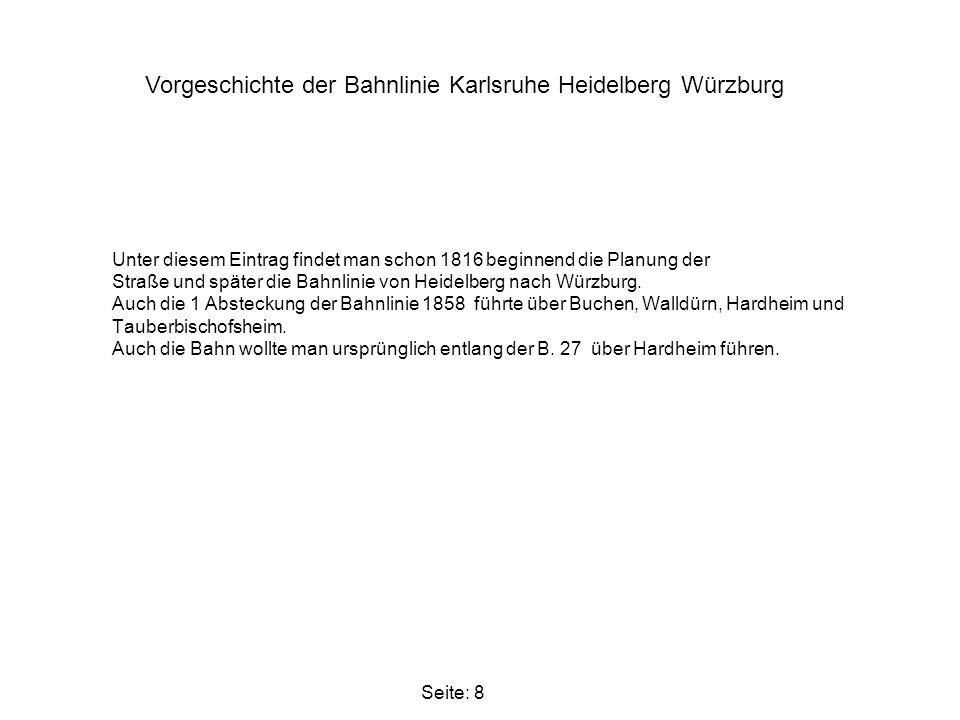 Unter diesem Eintrag findet man schon 1816 beginnend die Planung der Straße und später die Bahnlinie von Heidelberg nach Würzburg. Auch die 1 Abstecku