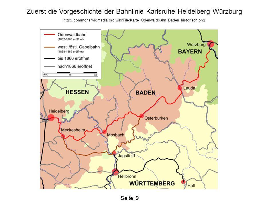 Zuerst die Vorgeschichte der Bahnlinie Karlsruhe Heidelberg Würzburg http://commons.wikimedia.org/wiki/File:Karte_Odenwaldbahn_Baden_historisch.png Se