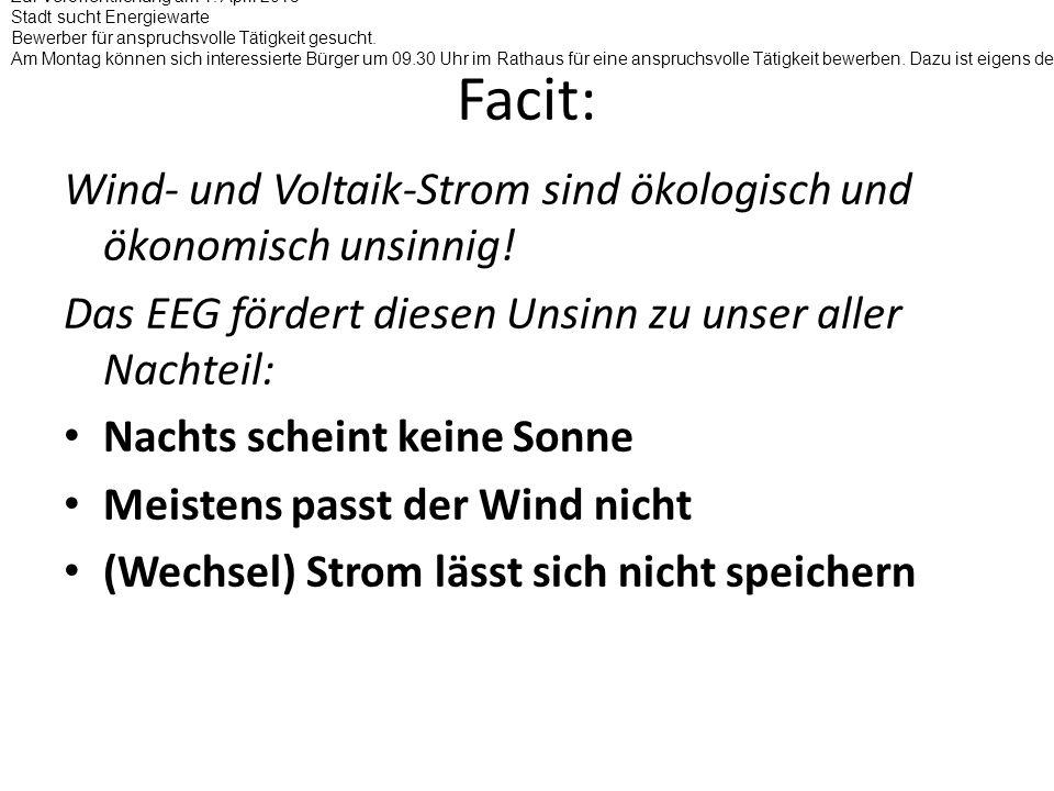 Facit: Wind- und Voltaik-Strom sind ökologisch und ökonomisch unsinnig! Das EEG fördert diesen Unsinn zu unser aller Nachteil: Nachts scheint keine So