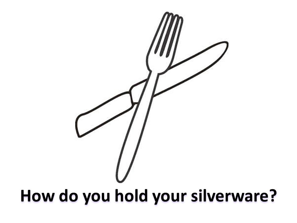 How do you hold your silverware?