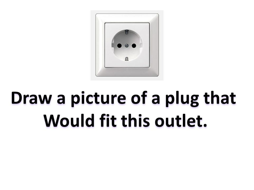 Draw a picture of a plug that Would fit this outlet.