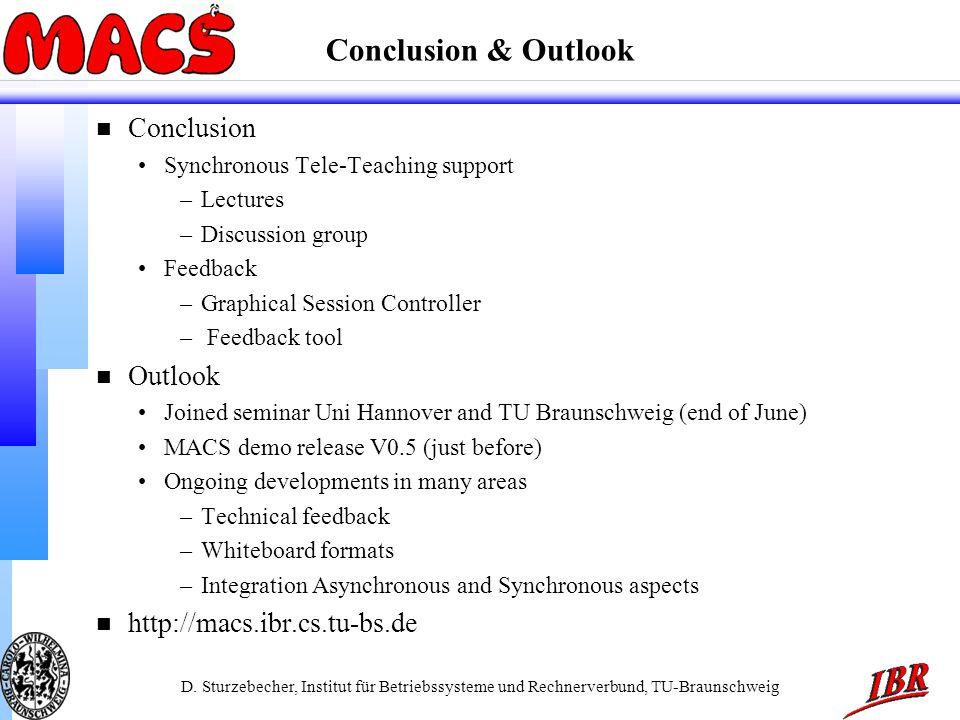 D. Sturzebecher, Institut für Betriebssysteme und Rechnerverbund, TU-Braunschweig Conclusion & Outlook n Conclusion Synchronous Tele-Teaching support