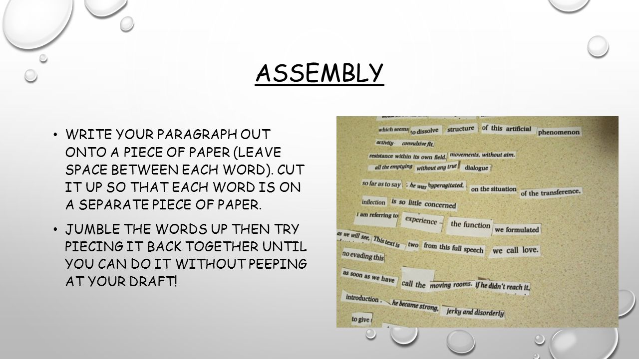 ASSEMBLY WRITE YOUR PARAGRAPH OUT ONTO A PIECE OF PAPER (LEAVE SPACE BETWEEN EACH WORD). CUT IT UP SO THAT EACH WORD IS ON A SEPARATE PIECE OF PAPER.