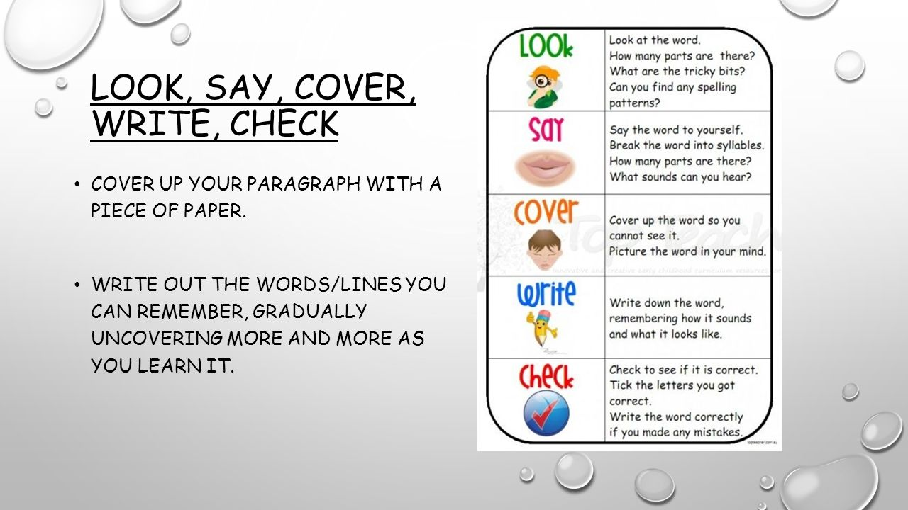 LOOK, SAY, COVER, WRITE, CHECK COVER UP YOUR PARAGRAPH WITH A PIECE OF PAPER. WRITE OUT THE WORDS/LINES YOU CAN REMEMBER, GRADUALLY UNCOVERING MORE AN