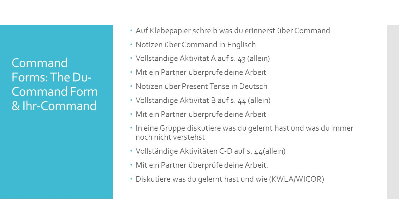 Command Forms: The Du- Command Form & Ihr-Command  Auf Klebepapier schreib was du erinnerst über Command  Notizen über Command in Englisch  Vollständige Aktivität A auf s.
