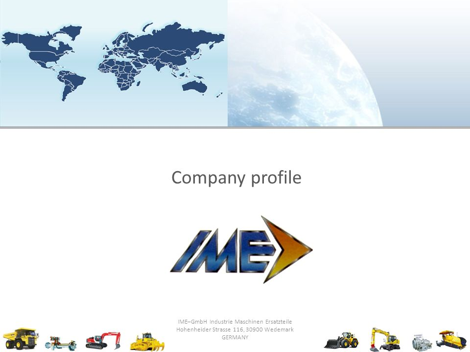 Company profile IME–GmbH Industrie Maschinen Ersatzteile Hohenheider Strasse 116, 30900 Wedemark GERMANY