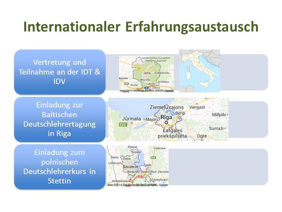 Internationaler Erfahrungsaustausch Vertretung und Teilnahme an der IDT & IDV Einladung zur Baltischen Deutschlehrertagung in Riga Einladung zum polnischen Deutschlehrerkurs in Stettin