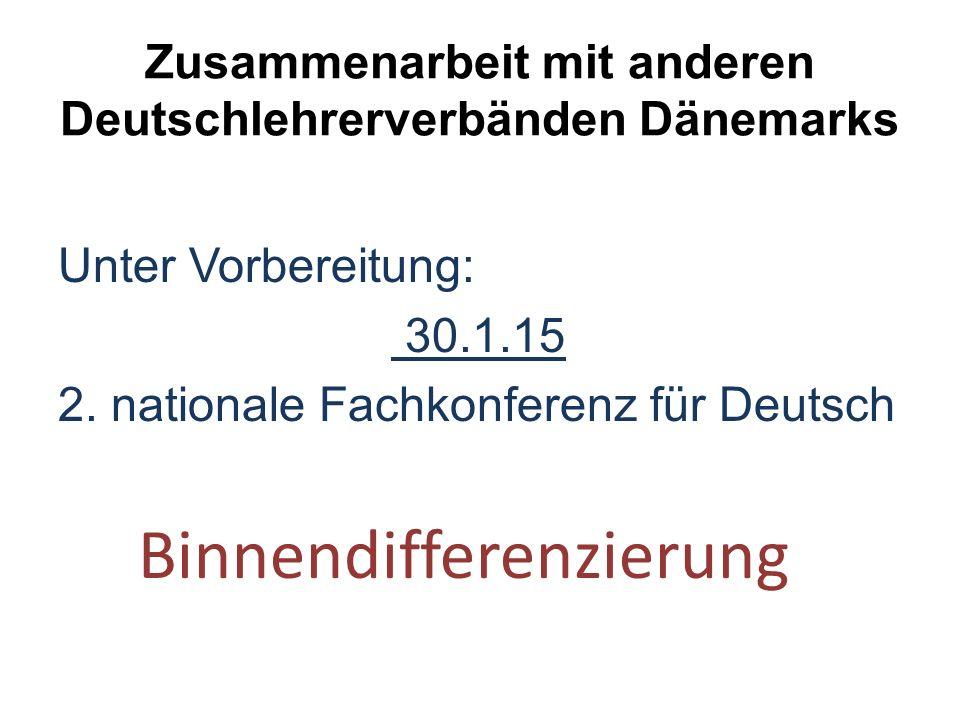 Zusammenarbeit mit anderen Deutschlehrerverbänden Dänemarks Unter Vorbereitung: 30.1.15 2.