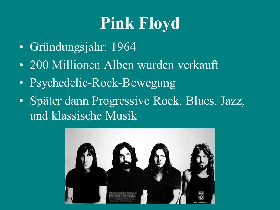 Gründungsjahr: 1964 200 Millionen Alben wurden verkauft Psychedelic-Rock-Bewegung Später dann Progressive Rock, Blues, Jazz, und klassische Musik