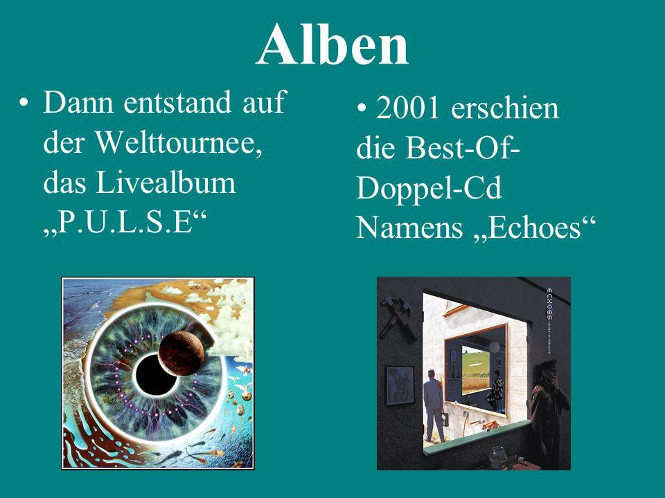 """Alben Dann entstand auf der Welttournee, das Livealbum """"P.U.L.S.E"""" 2001 erschien die Best-Of- Doppel-Cd Namens """"Echoes"""""""