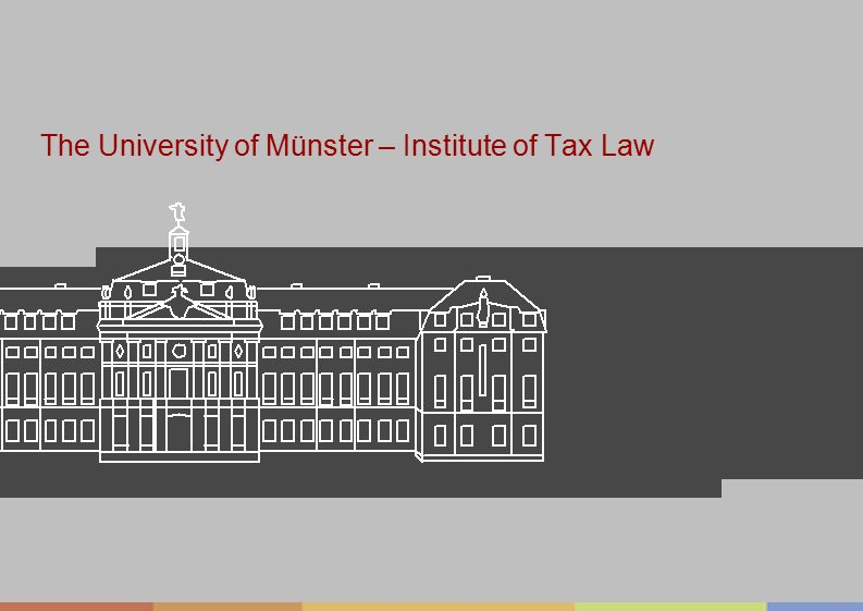Westfälische Wilhelms-Universität Münster Westfälische Wilhelms-Universität Münster The University of Münster – Institute of Tax Law