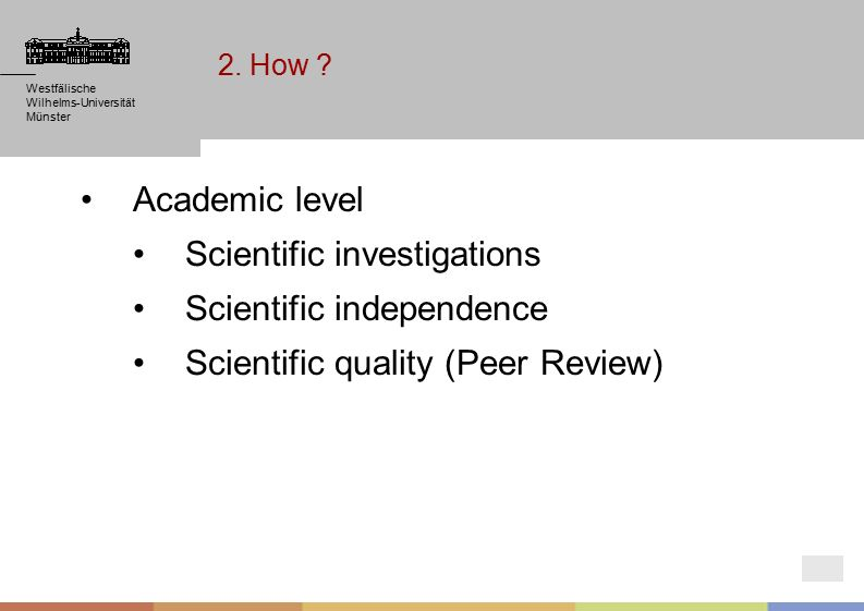 Westfälische Wilhelms-Universität Münster Westfälische Wilhelms-Universität Münster Academic level Scientific investigations Scientific independence Scientific quality (Peer Review) Münster Westfälische Wilhelms-Universität Münster 2.