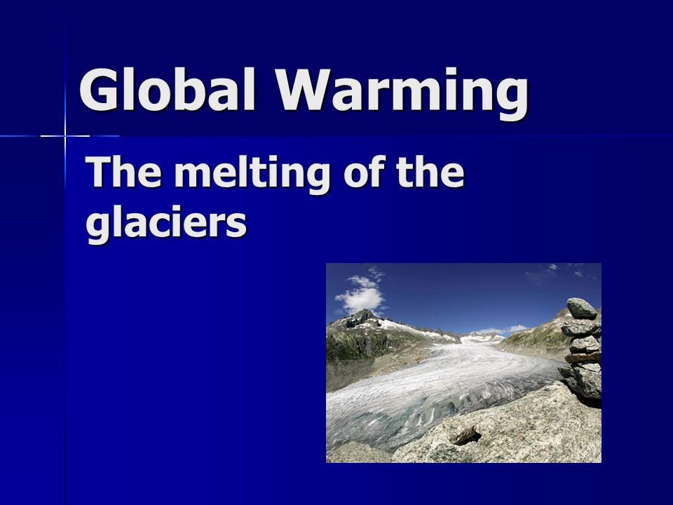 The melting of the glaciers Global Warming