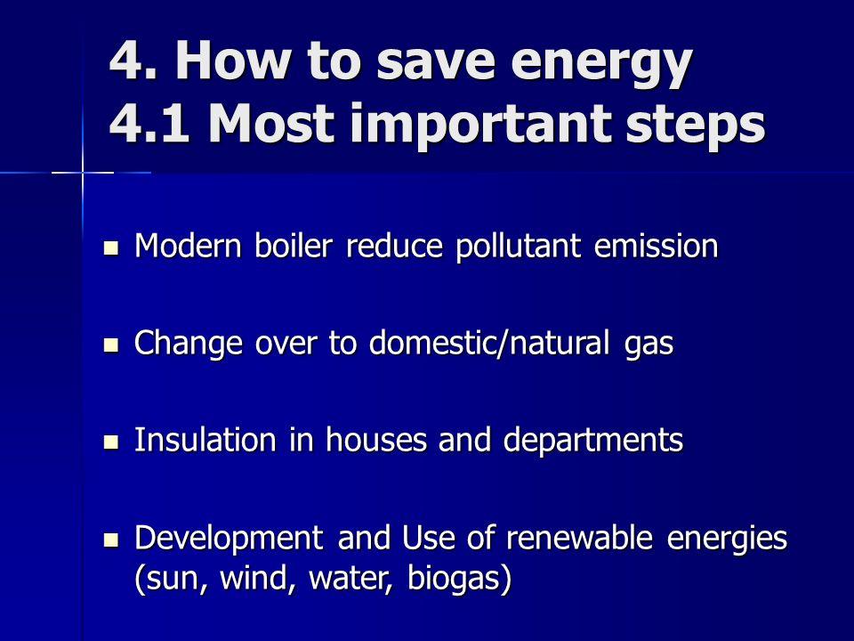 4. How to save energy 4.1 Most important steps Modern boiler reduce pollutant emission Modern boiler reduce pollutant emission Change over to domestic