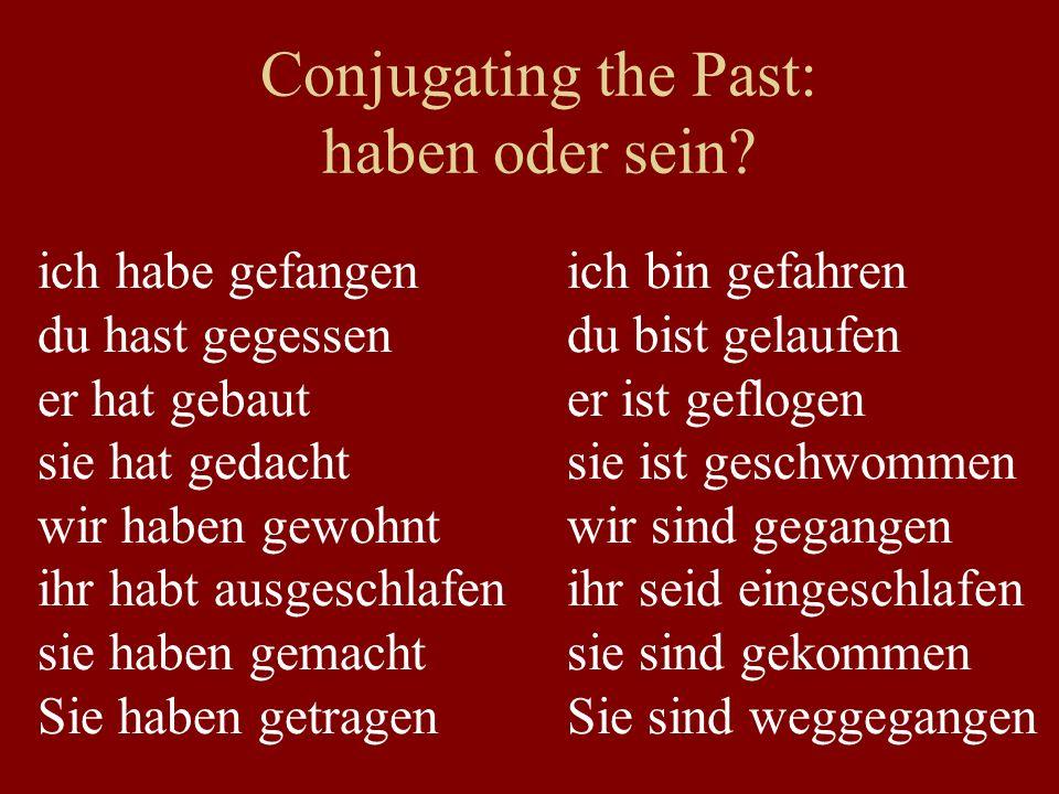 Conjugating the Past: haben oder sein? ich habe gefangenich bin gefahren du hast gegessendu bist gelaufen er hat gebauter ist geflogen sie hat gedacht