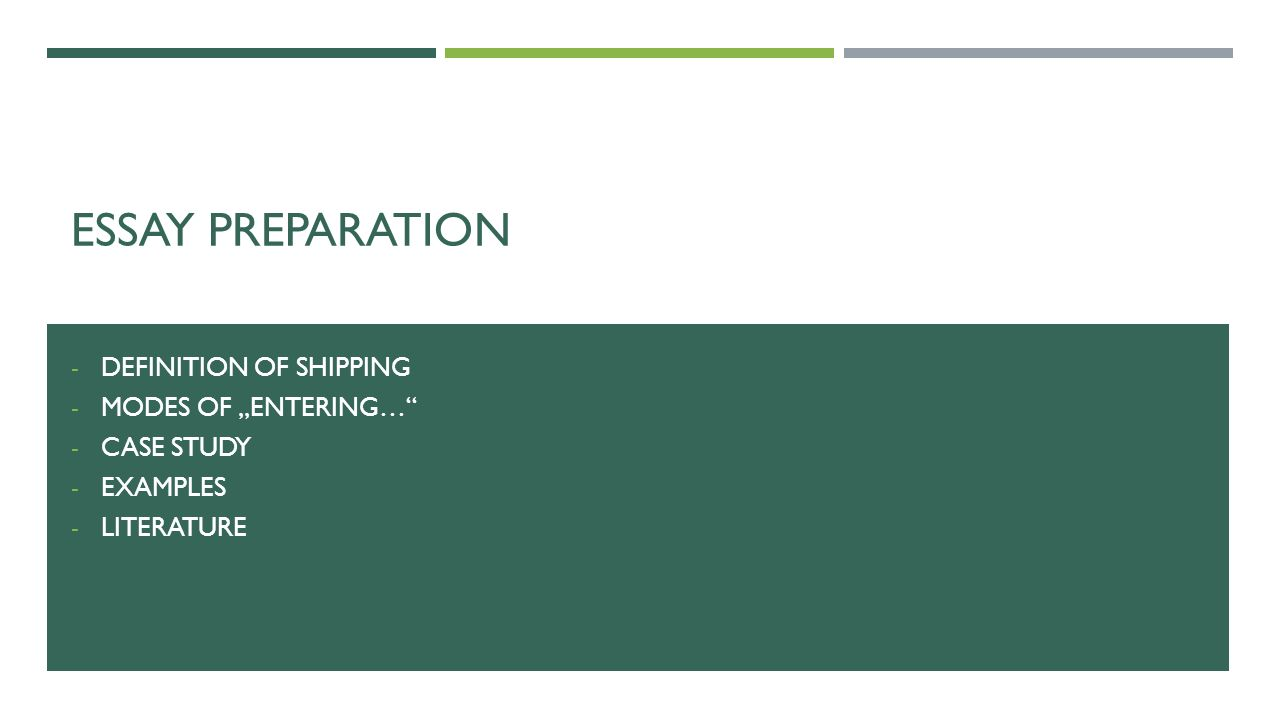 "ESSAY PREPARATION - DEFINITION OF SHIPPING - MODES OF ""ENTERING…"" - CASE STUDY - EXAMPLES - LITERATURE"