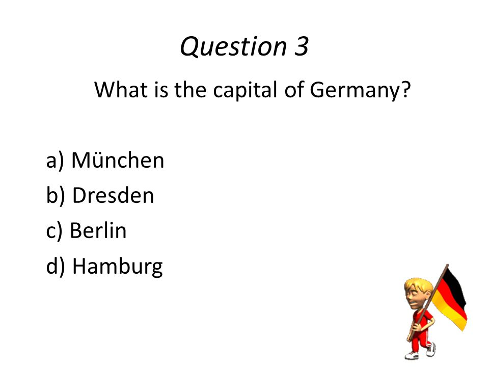 Question 2 As well as in Germany, in which two other countries in German spoken.