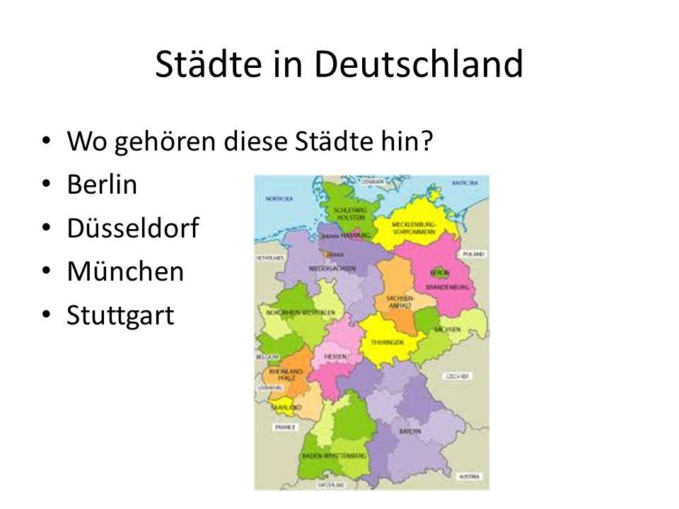 Städte in Deutschland Wo gehören diese Städte hin? Berlin Düsseldorf München Stuttgart