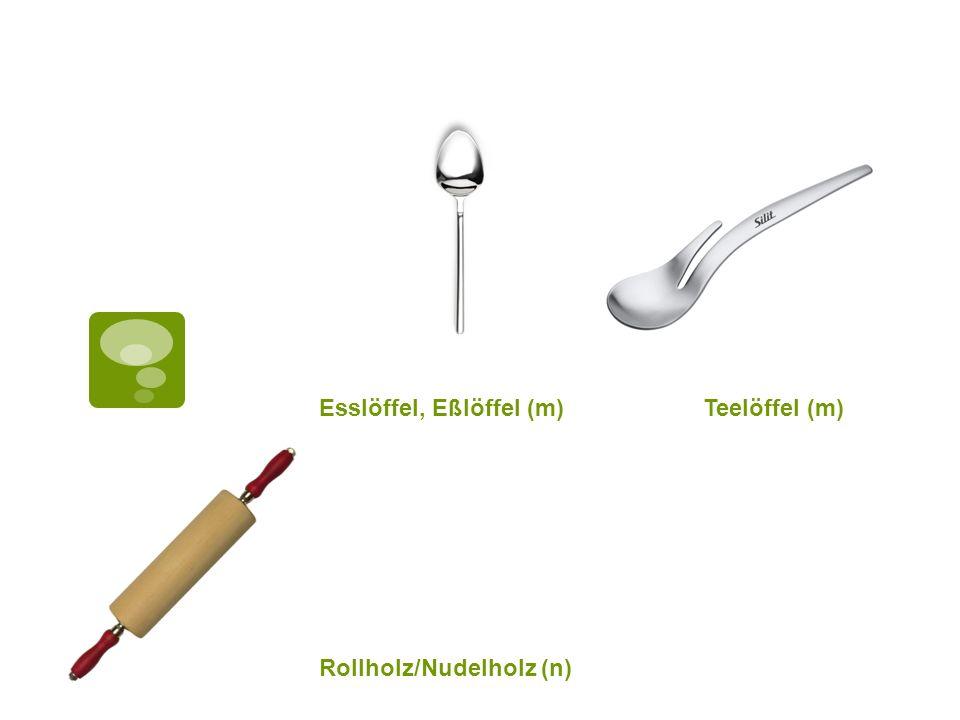 Esslöffel, Eßlöffel (m) Teelöffel (m) Rollholz/Nudelholz (n)