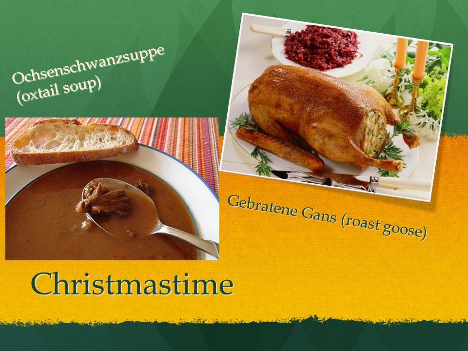 Christmastime Ochsenschwanzsuppe (oxtail soup) Gebratene Gans (roast goose)