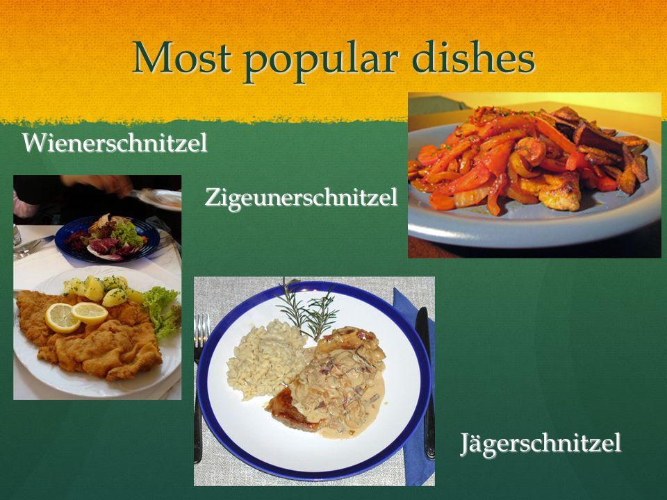 Most popular dishes Wienerschnitzel Jägerschnitzel Zigeunerschnitzel
