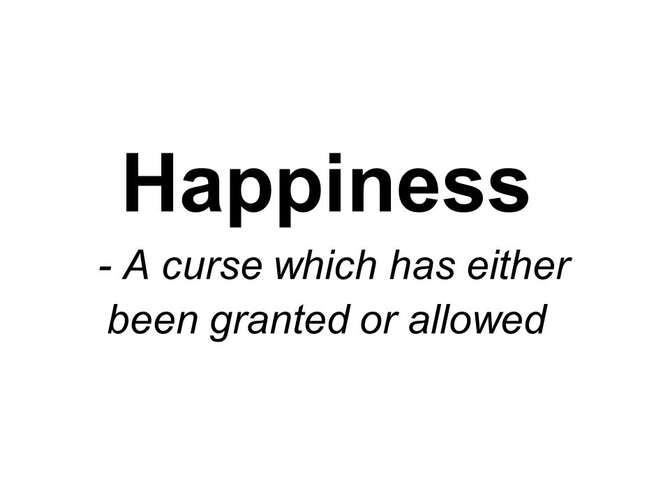 Happiness - A curse which has either been granted or allowed
