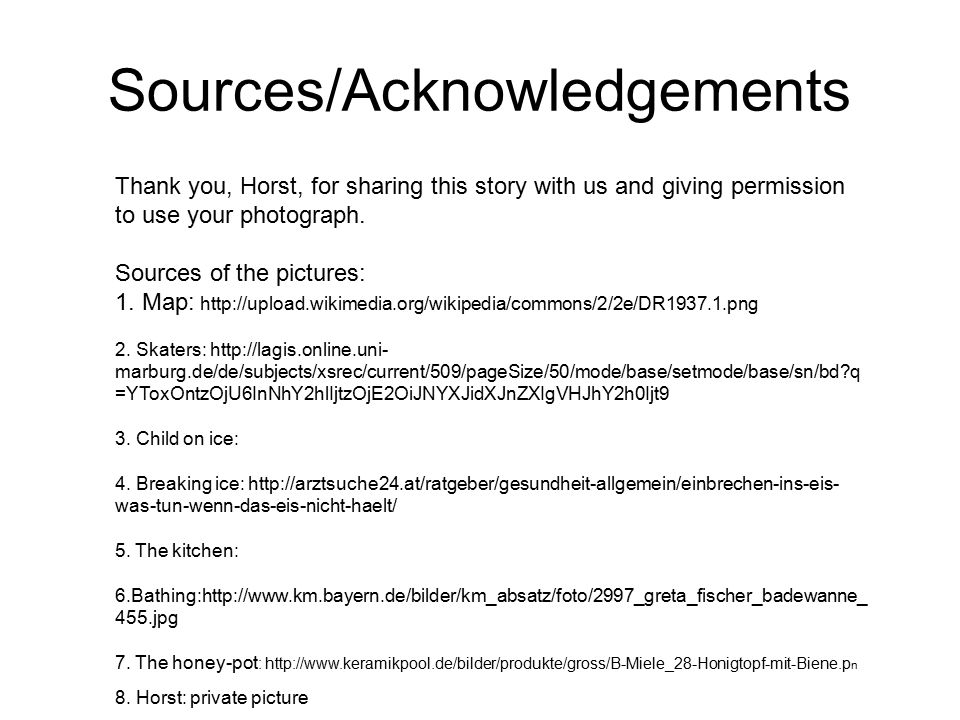 Sources/Acknowledgements Thank you, Horst, for sharing this story with us and giving permission to use your photograph. Sources of the pictures: 1. Ma